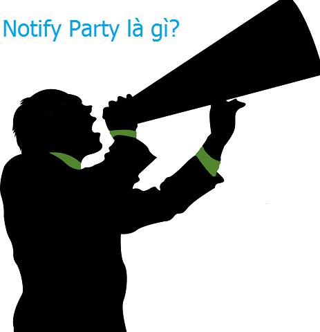 Notify Party là gì? Trách nhiệm của Notify Party như thế nào?