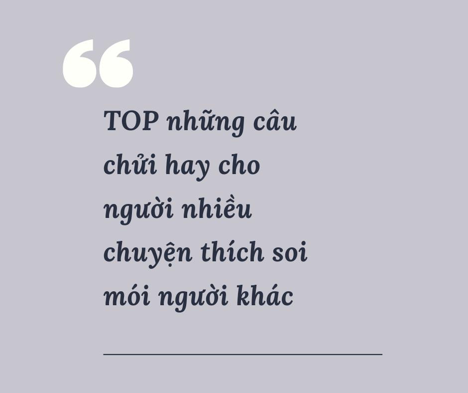 [TOP] Những câu chửi hay cho người nhiều chuyện thích soi mói
