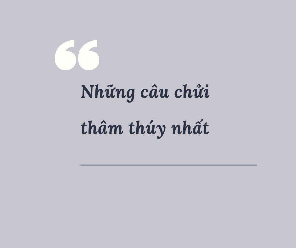 [HOT] Những Câu chửi thâm thúy không tục chặn họng kẻ bịp bợm